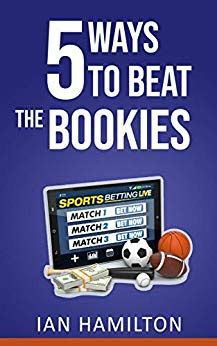 5 Ways To Beat The Bookies How To Make Money From Betting At Home English Edition