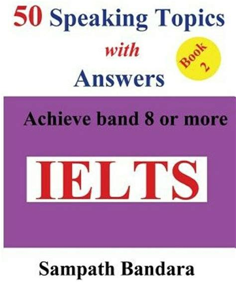 50 Speaking Topics with Answers-Book 2: Achieve band 8 or more: Volume 2