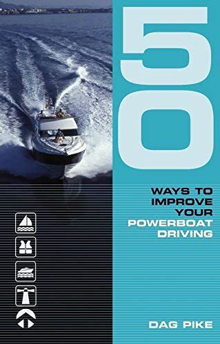 50 Ways to Improve Your Powerboat Driving (50 Ways to Improve Your...)