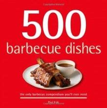 500 Barbecue Dishes The Only Barbecue Compendium You Ll Ever Need 500 Series Cookbooks By Paul Kirk 2008