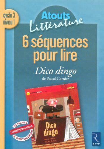 6 Sequences Pour Lire Dico Dingo De Pascal Garnier Cycle 3 Niveau 1
