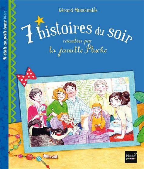 7 Histoires Du Soir Racontees Par La Famille Pluche Il Etait Un Petit Tome Bleu