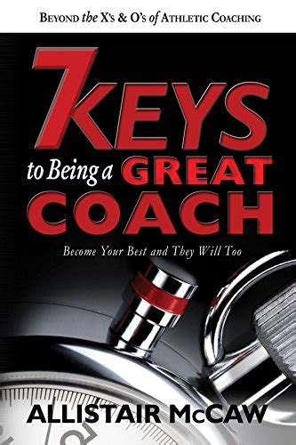 7 Keys To Being A Great Coach Become Your Best And They Will Too