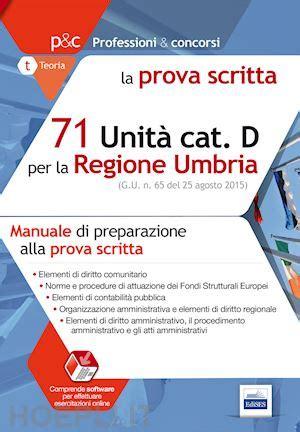 71 Unita Categoria D Della Regione Umbria Manuale Di Preparazione Alla Prova Scritta Con Software Di Simulazione