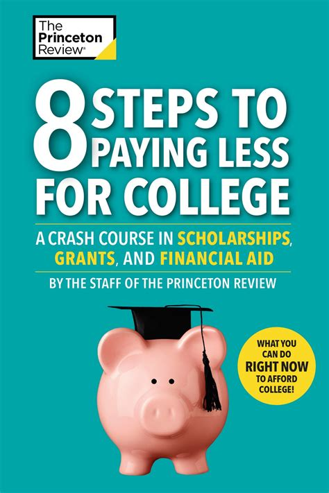 8 steps to paying less for college a crash course in scholarships grants and financial aid college admissions guides