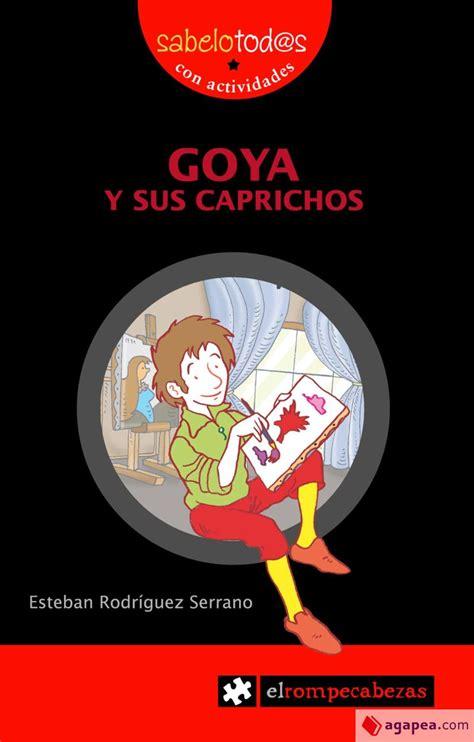 8415016557 Goya Y Sus Caprichos Sabelotod S