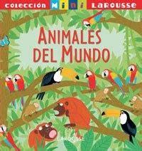 841541112X Animales Del Mundo Larousse Infantil Juvenil Castellano A Partir De 5 6 Anos Coleccion Mini Larousse