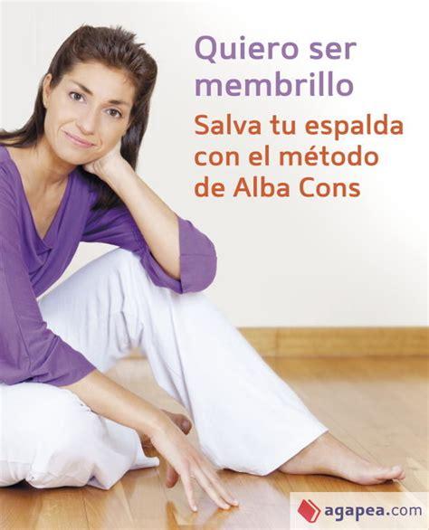 8425344239 Quiero Ser Membrillo Salva Tu Espalda Con El Metodo De Alba Cons Vivir Mejor
