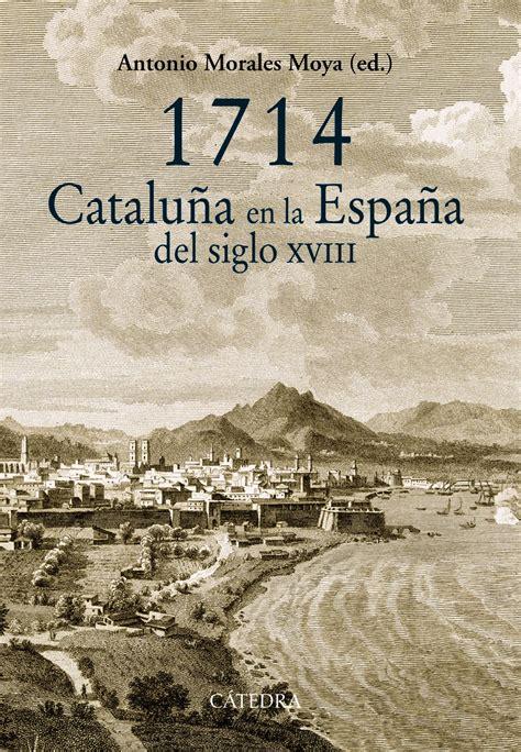 8437633141 1714 Cataluna En La Espana Del Siglo Xviii Historia Serie Mayor