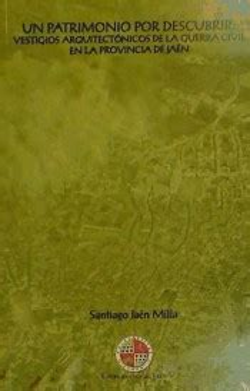 8484396908 Un Patrimonio Por Descubrir Vestigios Arquitectonicos De La Guerra Civil En La Provincia De Jaen Coleccion Martinez De Mazas Serie Estudios