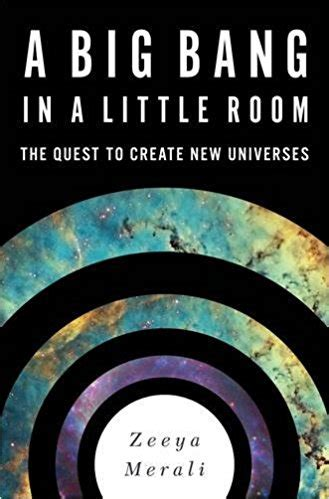 A Big Bang In A Little Room The Quest To Create New Universes