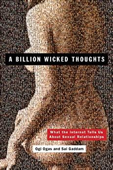 A Billion Wicked Thoughts What The Internet Tells Us About Sexual Relationships English Edition