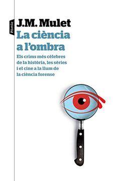 A Ciencia A Lo A Els Crims Mes Celebres De La Historia Les Series I El Cine A La Llum De La Ciencia Forense