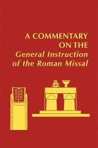 A Commentary on the General Instruction of the Roman Missal (Pueblo Books)