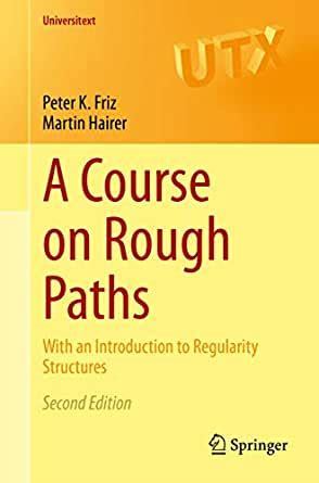 A Course on Rough Paths: With an Introduction to Regularity Structures (Universitext)