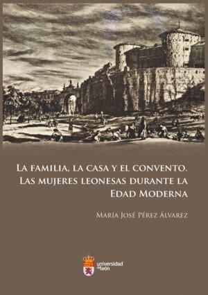 A Familia La Casa Y El Convento Las Mujeres Leonesas Durante La Edad Moderna
