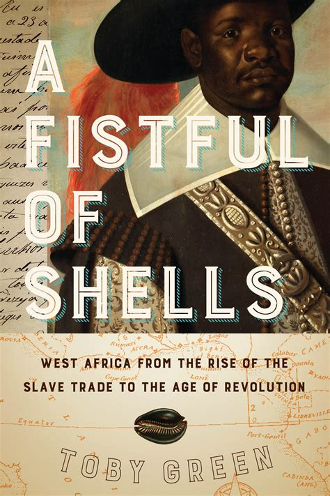 A Fistful Of Shells West Africa From The Rise Of The Slave Trade To The Age Of Revolution