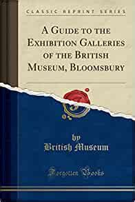 A Guide To The Exhibition Galleries Of The British Museum Bloomsbury Classic Reprint