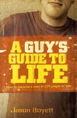 A Guy S Guide To Life How To Become A Man In 224 Pages Or Less English Edition