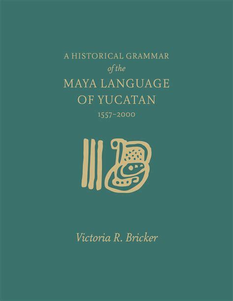 A Historical Grammar of the Maya Language of Yucatan: 1557-2000