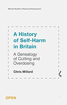 A History Of Self Harm In Britain A Genealogy Of Cutting And Overdosing Mental Health In Historical Perspective English Edition