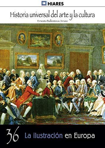 A Ilustracion En Europa Historia Universal Del Arte Y La Cultura No 36