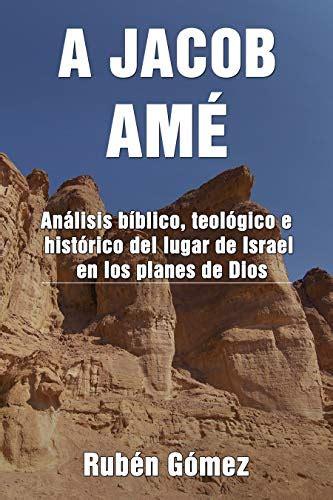 A Jacob Ame Analisis Biblico Teologico E Historico Del Lugar De Israel En Los Planes De Dios