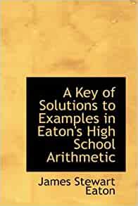 A Key Of Solutions To Examples In Eaton S Common School Arithmetic