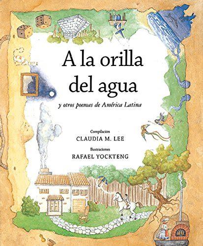 A La Orilla Del Agua Y Otros Poemas De America Latina At The Water S Edge And Other Poems From Latin America