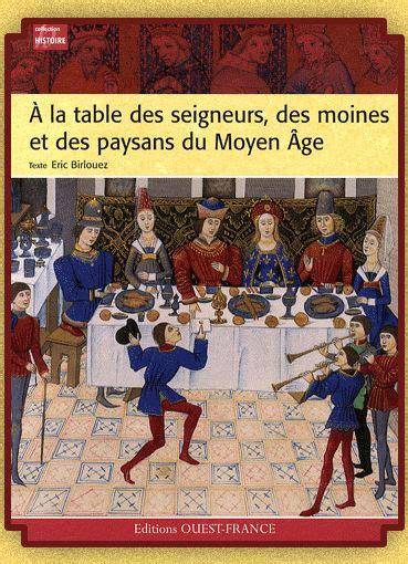 A La Table Des Seigneurs Des Moines Et Des Paysans Du Moyen Age