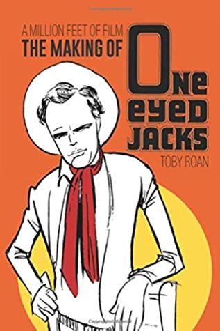 A Million Feet Of Film The Making Of One Eyed Jacks