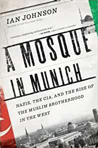 A Mosque In Munich Nazis The Cia And The Rise Of The Muslim Brotherhood In The West English Edition