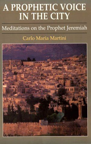 A Prophetic Voice In The City Meditations On The Prophet Jeremiah By Carlo Maria Martini 1997 10 02