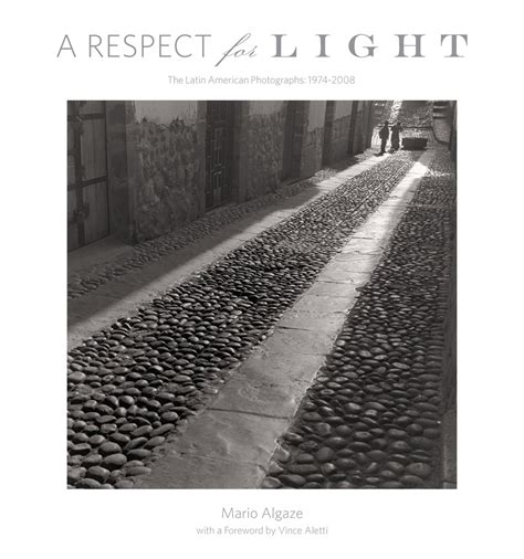 A Respect For Light The Latin American Photographs 1974 2008