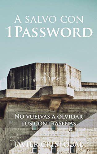 A Salvo Con 1password No Vuelvas A Olvidar Tus Contrasenas
