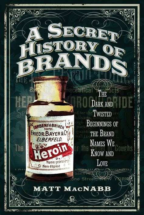 A Secret History Of Brands The Dark And Twisted Beginnings Of The Brand Names We Know And Love English Edition