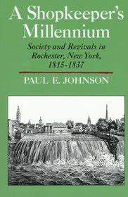A Shopkeeper's Millennium: Society and Revivals in Rochester, New York, 1815-1837 (American Century)