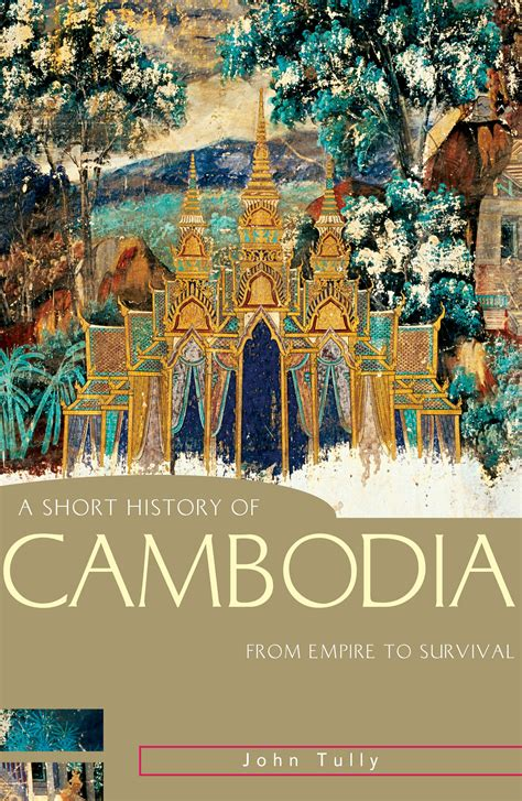 A Short History Of Cambodia From Empire To Survival Short History Of Asia