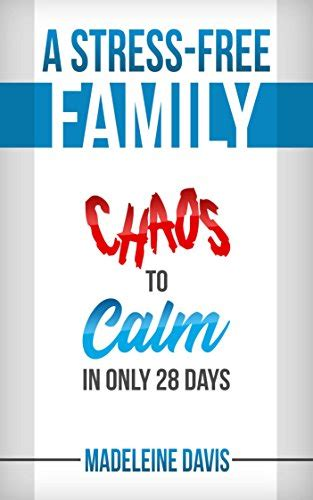A Stress-Free Family: Chaos to Calm in Only 28 Days