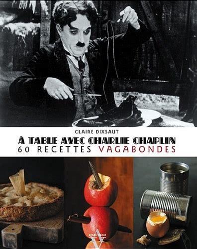 A Table Avec Charlie Chaplin 60 Recettes Vagabondes