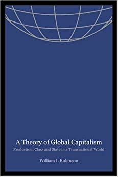 A Theory Of Global Capitalism Production Class And State In A Transnational World Themes In Global Social Change