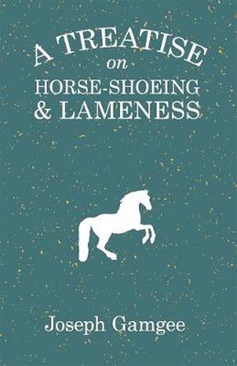 A Treatise On Horse Shoeing And Lameness
