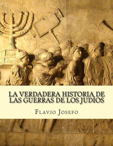 A Verdadera Hist A De Las Guerras De Los Judios