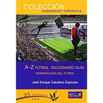 A Z Futbol Diccionario Guia Terminologia Del Futbol Preparacion Futbolistica
