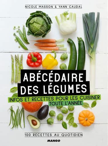Abecedaire Des Legumes Infos Et Recettes Pour Les Cuisiner Toute L Annee 100 Recettes Au Quotidien