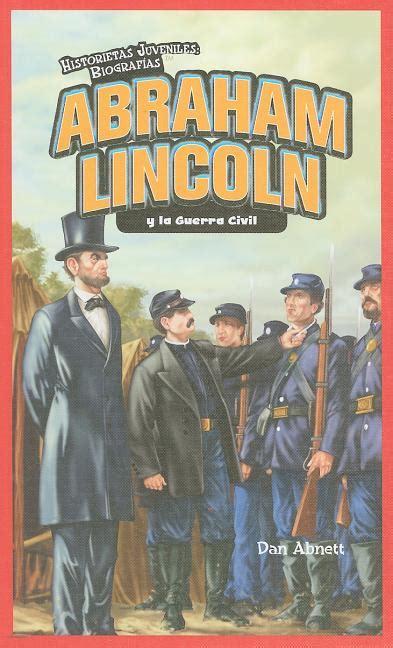 Abraham Lincoln Y La Guerra Civil Abraham Lincoln And The Civil War Historietas Juveniles Biografias Jr Graphic Biographies