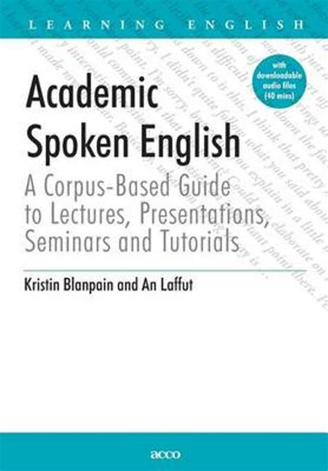Academic Spoken English A Corpus Based Guide To Lectures Presentations Seminars And Tutorials