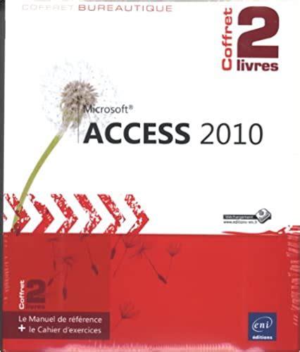 Access 2010 Coffret De 2 Livres Le Manuel De Reference Le Cahier D Exercices