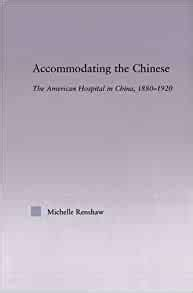 Accommodating The Chinese The American Hospital In China 1880 1920 East Asia History Politics Sociology And Culture English Edition