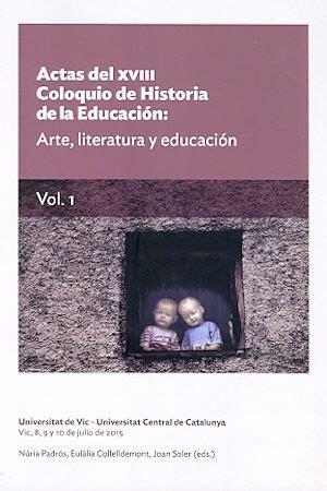 Actas de XVIII Coloquio de Historia de la Educación (volumen 1): Arte, Literatura y educación